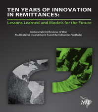 Ten Years of Innovation in Remittances: Lessons Learned and Models for the Future